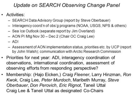 Update on SEARCH Observing Change Panel Activities: –SEARCH Data Advisory Group (report by Steve Oberbauer) –Interagency coord'n of obs'g programs (NOAA,