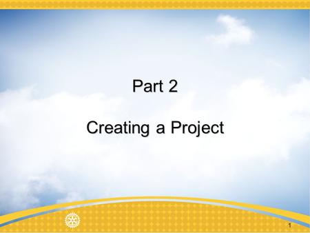 1 Part 2 Creating a Project. 2 Successful Grant Projects Real community needs Frequent partner communication Implementation plan Sustainable Proper stewardship.
