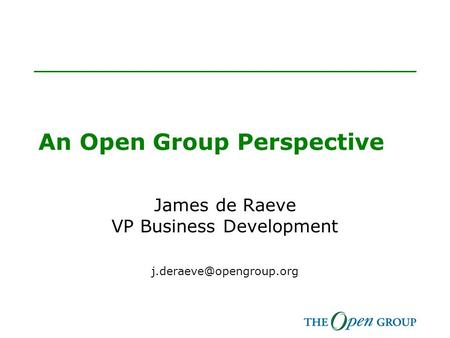 An Open Group Perspective James de Raeve VP Business Development