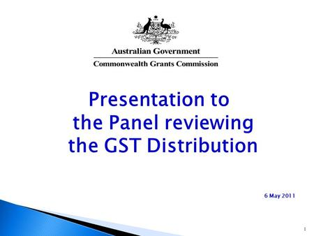 Presentation to the Panel reviewing the GST Distribution 6 May 2011 1.