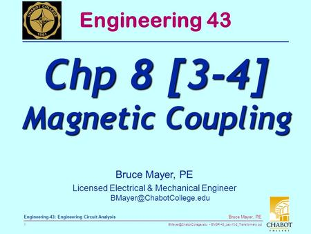 ENGR-43_Lec-10-2_Transformers.ppt 1 Bruce Mayer, PE Engineering-43: Engineering Circuit Analysis Bruce Mayer, PE Licensed Electrical.