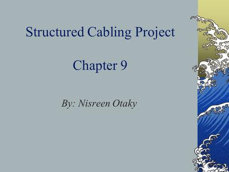 Structured Cabling Project Chapter 9 By: Nisreen Otaky.