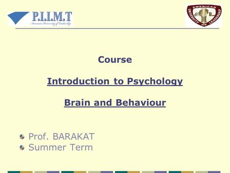 Course Introduction to Psychology Brain and Behaviour Prof. BARAKAT Summer Term.