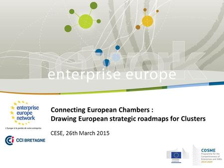 26th March 2015 Connecting European Chambers : Drawing European strategic roadmaps for Clusters CESE, 26th March 2015.