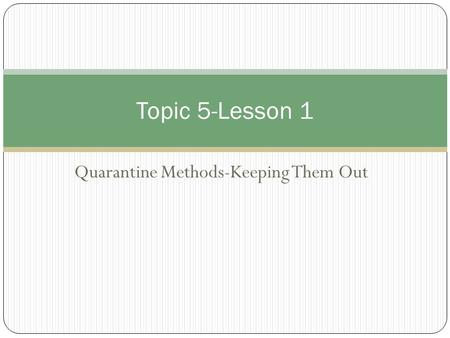 Quarantine Methods-Keeping Them Out Topic 5-Lesson 1.