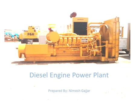 Diesel Engine Power Plant Prepared By: Nimesh Gajjar.