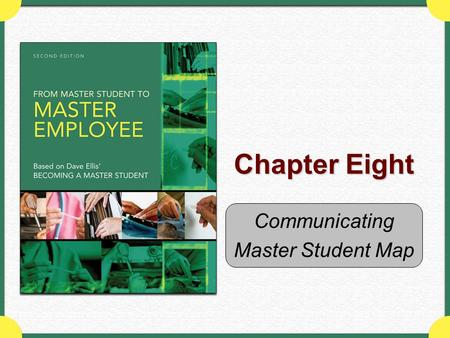 Chapter Eight Communicating Master Student Map. Copyright © Houghton Mifflin Company. All rights reserved.Chapter 8 Map - 2 Why this chapter matters …