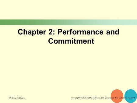 Chapter 2: Performance and Commitment Copyright © 2010 by The McGraw-Hill Companies, Inc. All rights reserved. McGraw-Hill/Irwin.