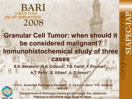 Granular Cell Tumor: when should it be considered malignant? Immunohistochemical study of three cases S.A. Senatore*, G.A. Colucci*, T.G. Carlà*, F. Floccari*,