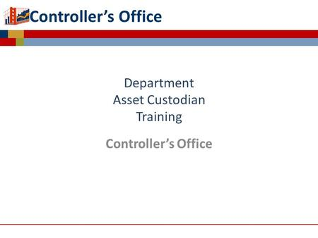 Controller's Office Department Asset Custodian Training Controller's Office Capitalized Asset Management.