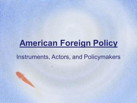 American Foreign Policy Instruments, Actors, and Policymakers.