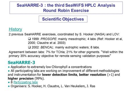 SeaHARRE-3 : the third SeaWiFS HPLC Analysis Round Robin Exercise History 2 previous SeaHARRE exercises, coordinated by S. Hooker (NASA) and LOV:  1999: