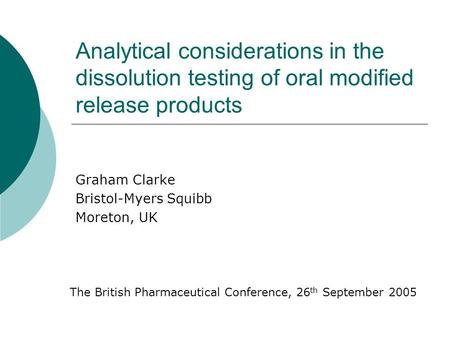 Analytical considerations in the dissolution testing of oral modified release products Graham Clarke Bristol-Myers Squibb Moreton, UK The British Pharmaceutical.
