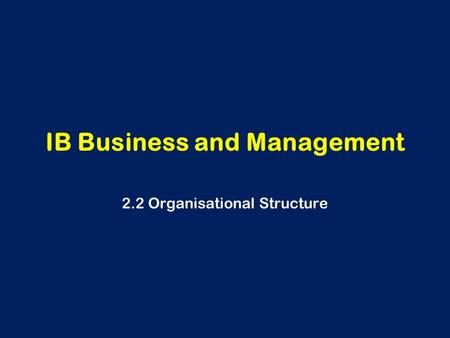IB Business and Management 2.2 Organisational Structure.