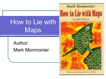 How to Lie with Maps Author: Mark Monmonier. Maps are not infallible. The image on a map is drawn by human hands, controlled by operations in a human.