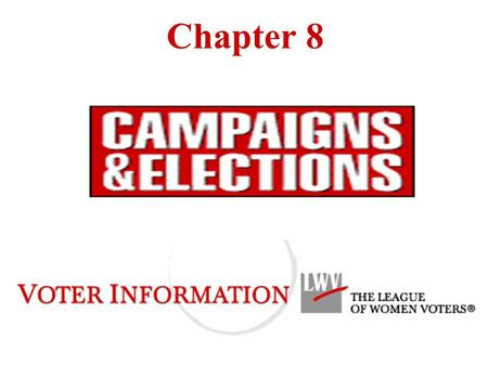 Chapter 8 Campaigns and Elections Universal Suffrage Turnout Voter's Perspective Campaigning Elections Strategies - Finance and Incumbency.