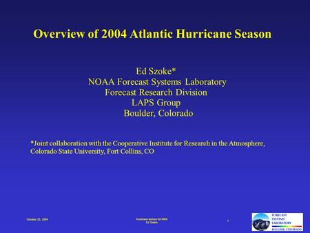 Hurricane lecture for KMA Ed Szoke 1 October 20, 2004 Overview of 2004 Atlantic Hurricane Season Ed Szoke* NOAA Forecast Systems Laboratory Forecast Research.
