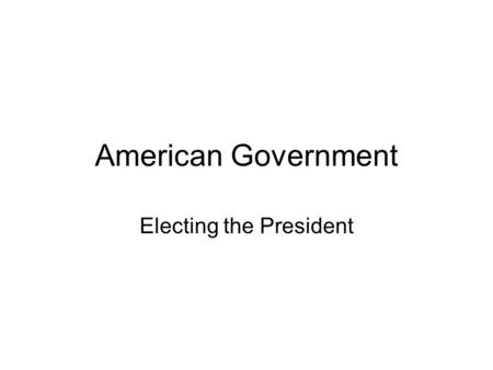 American Government Electing the President. Establishing Candidacy National Campaign [THE CURRENT STAGE OF '08 CONTEST] Primary Elections or Caucuses.