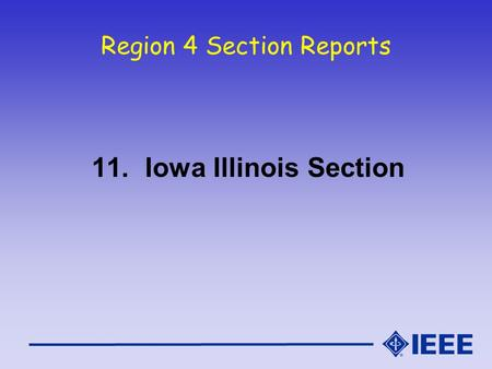 Region 4 Section Reports 11. Iowa Illinois Section.