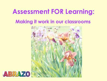 Assessment FOR Learning: Making it work in our classrooms.
