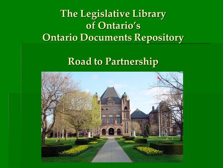 The Legislative Library of Ontario's Ontario Documents Repository Road to Partnership.