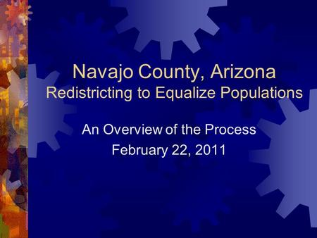 Navajo County, Arizona Redistricting to Equalize Populations An Overview of the Process February 22, 2011.