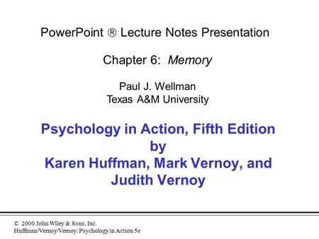© 2000 John Wiley & Sons, Inc. Huffman/Vernoy/Vernoy: Psychology in Action 5e Psychology in Action, Fifth Edition by Karen Huffman, Mark Vernoy, and Judith.