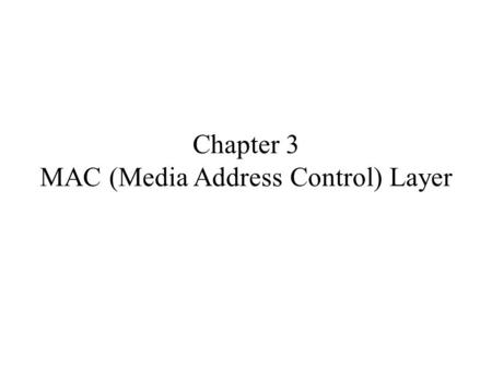 Chapter 3 <strong>MAC</strong> (Media Address Control) Layer. Chapter 3 Outline  3.1. 802.11 碰撞議題相關研究  3.2. 802.11 <strong>MAC</strong> 機制  3.3. 802.11 節能、省電議題相關研究  3.4. 802.15.4 <strong>MAC</strong>.