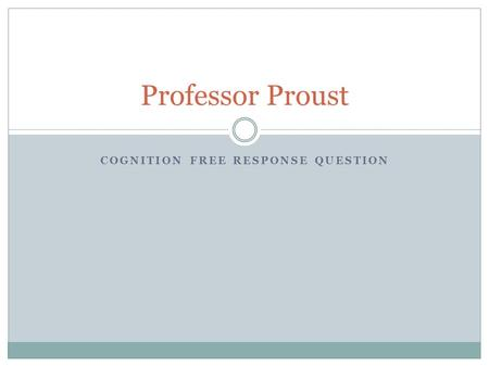 COGNITION FREE RESPONSE QUESTION Professor Proust.