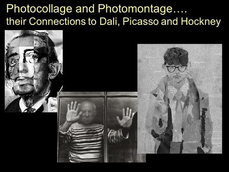 Photocollage and Photomontage…. their Connections to Dali, Picasso and Hockney.