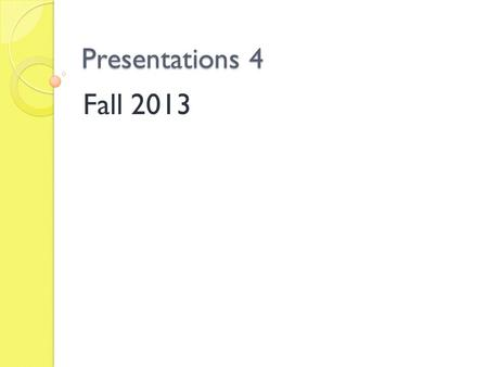 "Presentations 4 Fall 2013. The Presenter Posture Moving around Eye contact Gestures ""Filler"" words."