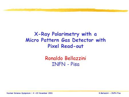 X-Ray Polarimetry with Micro Pattern Gas Detectors Nuclear Science Symposium – 4 -10 November 2001 R.Bellazzini - INFN Pisa X-Ray Polarimetry with a Micro.