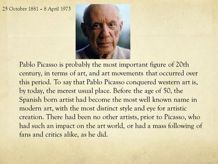 Pablo Picasso is probably the most important figure of 20th century, in terms of art, and art movements that occurred over this period. To say that Pablo.