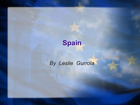 Spain Spain By Leslie Gurrola. Holidays The holidays in Spain are New Year's day, Day of Three Kings, Holy week, Easter, Laver day and more.