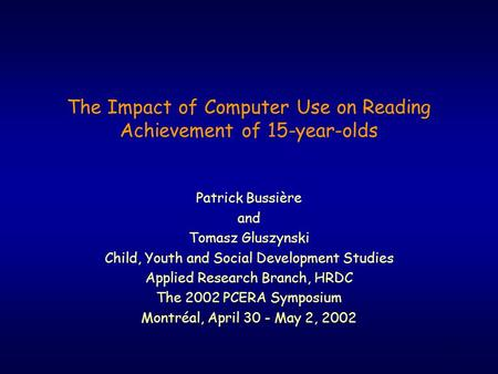 1 The Impact of Computer Use on Reading Achievement of 15-year-olds Patrick Bussière and Tomasz Gluszynski Child, Youth and Social Development Studies.