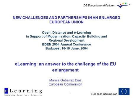 European Commission DG Education and Culture 1 NEW CHALLENGES AND PARTNERSHIPS IN AN ENLARGED EUROPEAN UNION Open, Distance and e-Learning in Support of.