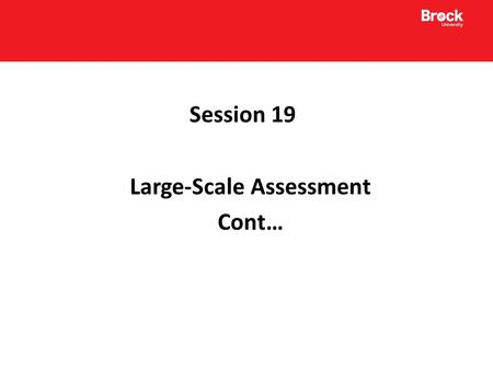 Session 19 Large-Scale Assessment Cont…. Pan Canadian Assessment Program (PCAP) Conducted by the Council of Ministers of Education, Canada (CMEC). Cyclical.