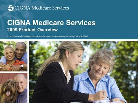 All CIGNA Medicare 2009 plan designs described in this document are pending government approval and are therefore subject to change. For producer use only.