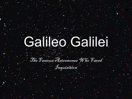 Galileo Galilei The Famous Astronomer Who Faced Inquisition.