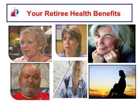 Your Retiree Health Benefits. ? Pre - 65 Retirement Years ? Post - 65 Retirement Years Your Retiree Health Benefits.