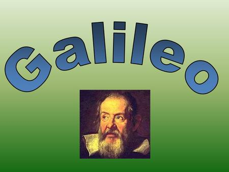Galileo Galilei Born 1564 in Pisa, Italy Inventor & scientist Discovered the pendulum (later used in clocks) Father of Science.