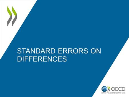 1 STANDARD ERRORS ON DIFFERENCES. How to compute the standard error of the difference between : – Two countries; – An OECD country and the OECD total.