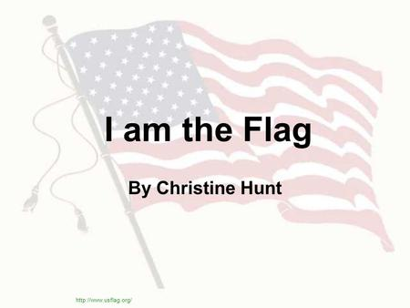 I am the Flag By Christine Hunt http://www.usflag.org/