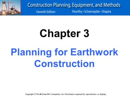 Copyright © The McGraw-Hill Companies, Inc. Permission required for reproduction or display. Chapter 3 Planning for Earthwork Construction.