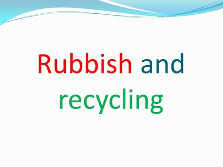 Rubbish and recycling. Group members Choi Tung Kuen Lam Kin Wah Leung Ho Cheong Tse Tak Keung Wu Man Yu.