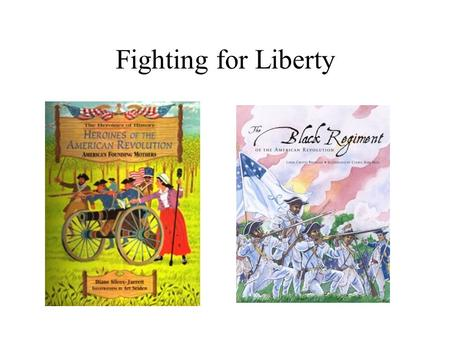 Fighting for Liberty. Women in the Revolutionary War Women played a crucial role in the American Revolution. When their husbands went off to war, the.