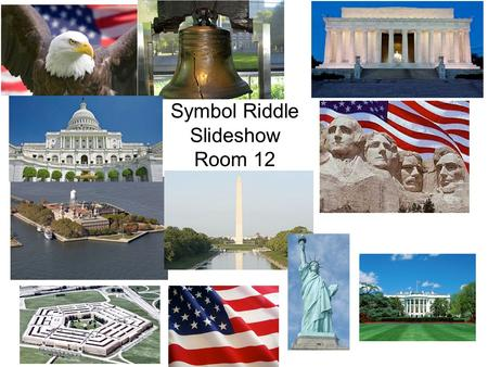 Symbol Riddle Slideshow Room 12. Which symbol of the United States am I? I show love and respect. I was planted on the moon 30 years ago. Betsy Ross helped.