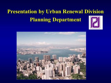 Presentation by Urban Renewal Division Planning Department.