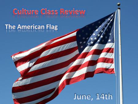 On June, 14 th The adoption of the american Flag in 1776.