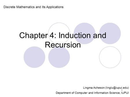 Chapter 4: Induction and Recursion Discrete Mathematics and Its Applications Lingma Acheson Department of Computer and Information Science,